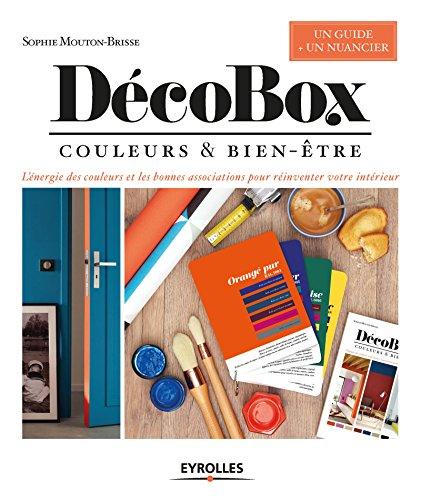 DécoBox: Couleurs et bien-être.  L'énergie des couleurs et les bonnes associations pour réinventer votre intérieur. Un guide + un nuancier par Sophie Mouton-Brisse