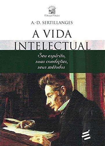 A Vida Intelectual: Seu espírito, suas condições, seus métodos (Portuguese Edition)