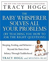 The Baby Whisperer Solves All Your Problems: Sleeping, Feeding, and Behavior- Beyond The Basics From Infancy Through Toddlerhood