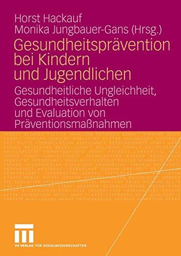 Gesundheitsprävention bei Kindern und Jugendlichen: Gesundheitliche Ungleichheit, Gesundheitsverhalten und Evaluation von Präventionsmaßnahmen (German Edition)