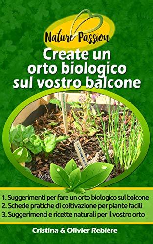 create un orto biologico sul vostro balcone: guida semplice e pratica per i principianti: consigli, tecniche, piante, risorse (nature passion vol. 8)