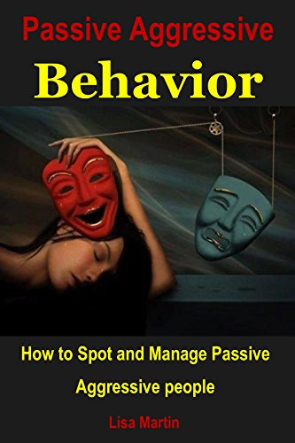 Passive Aggressive Behavior : How to Spot and Manage Passive Aggressive people (behavior management,deal with people,mood disorders,aggressive people,aggressive ... behavior) (English Edition)