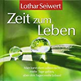 Zeit zum Leben: Lebensfreude-Geschenkbuch zur Achtsamkeit im Zeit-Management.