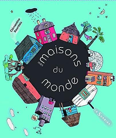 La Maison Et Le Monde - Mes maisons du