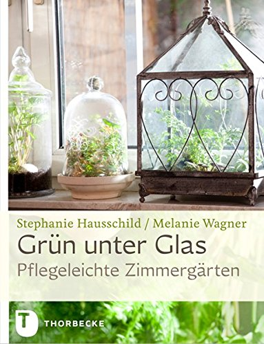 Grün unter Glas - Pflegeleichte Zimmergärten