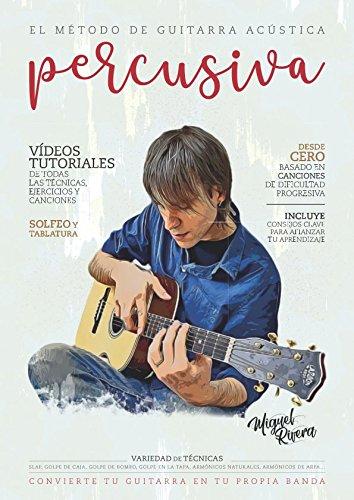 El Método de Guitarra Acústica Percusiva: Volumen I por Miguel Rivera