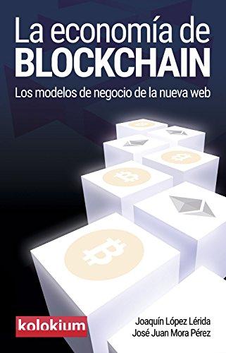 La economía de blockchain: Los modelos de negocio de la nueva web de [Lérida, Joaquín López, Mora Pérez, José Juan]