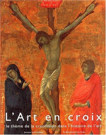 L'art en croix. Le thème de la crucifixion dans l'histoire de l'art par Jaques de Landsberg