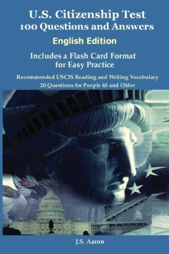 U.S. Citizenship Test (English Edition) 100 Questions and Answers: Includes a Flash Card Format for Easy Practice by Aaron, J.S. (2013) Paperback