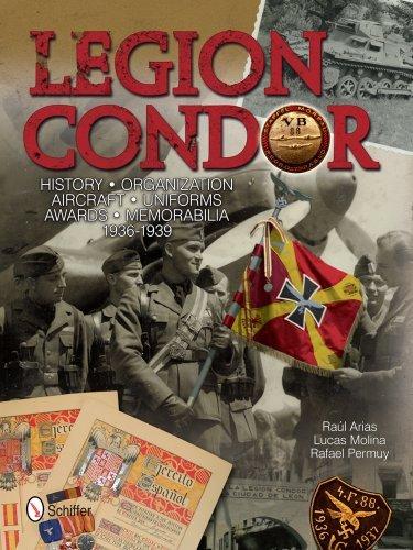 Legion Condor: History Organization Aircraft Uniforms Awards Memorabilia 1936-1939 by Ral Arias (November 15,2013)