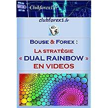 Trading Bourse & Forex - la stratégie Dual Rainbow (en VIDEOS) (Clubforex1 t. 18) (French Edition)