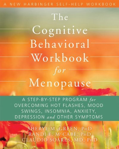 The Cognitive Behavioral Workbook for Menopause: A Step-by-Step Program for Overcoming Hot Flashes, Mood Swings, Insomnia, Anxiety, Depression, and Other Symptoms (New Harbinger Self-Help Workbook) by Green PhD, Sheryl M, McCabe PhD, Randi E., Soares MD PhD, C (2012) Paperback