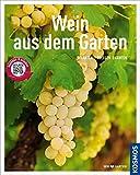 Wein aus dem Garten (Mein Garten): Pflanzen - Pflegen -...