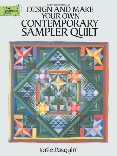 Design and Make Your Own Contemporary Sampler Quilt (Dover Needlework Series)
