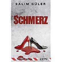 Schmerz - Tatort Köln: Krimi (Köln Krimi 9)