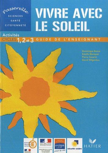Vivre avec le soleil : Activités cycles 1, 2 et 3 - Guide de l'enseignant par Dominique Bense, Estelle Blanquet, Pierre Césarini, David Wilgenbus