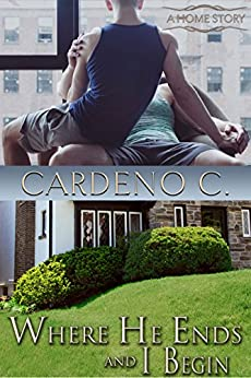 Where He Ends & I Begin: A Friends to Lovers Contemporary Gay Romance (Home Book 6) by [C., Cardeno]