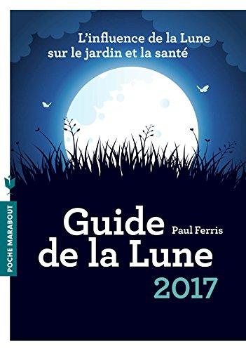 Le Guide de la lune 2017: L'influence de la Lune sur le jardin et la santé