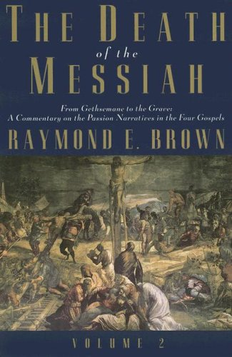The Death of the Messiah, From Gethsemane to the Grave, Volume 2: A Commentary on the Passion Narratives in the Four Gospels: v. 2 (The Anchor Yale Bible Reference Library) por Raymond E. Brown