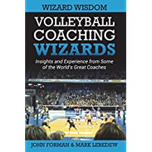 Volleyball Coaching Wizards - Wizard Wisdom: Insights and experience from some of the world\'s best coaches: Volume 2
