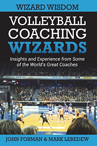Volleyball Coaching Wizards - Wizard Wisdom: Insights and experience from some of the world's best coaches: Volume 2 por John Forman