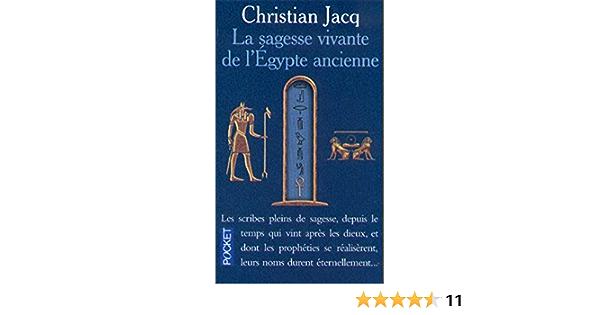 Amazon Fr La Sagesse Vivante De L Egypte Ancienne Jacq Christian Livres