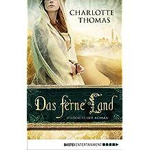 Das ferne Land: Historischer Roman
