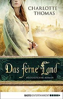 Das ferne Land: Historischer Roman von [Thomas, Charlotte]