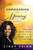 Commanding Your Morning Daily Devotional: Unleash God's Power in Your Lifea??Every Day of the Year by Cindy Trimm (2014-01-07)