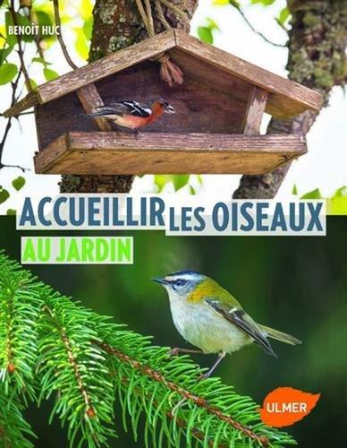 Accueillir les oiseaux au jardin par Benoit Huc