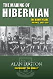 The Making of Hibernian: Volume 2: The Brave Years 1893-1914