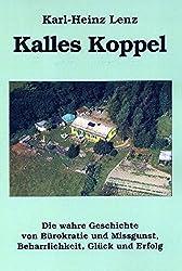 Kalles Koppel: Die wahre Geschichte von Bürokratie und Missgunst, Beharrlichkeit, Glück und Erfolg