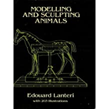 Modelling and Sculpting Animals (Dover Art Instruction)