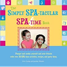 The Simply Spa-Tacular Spa-Time Book: Pamper and Soothe Yourself and Your Friends with Over 30 Spa-Time Activities, Recipes, and Party Ideas. by Erin Conley (2004-02-06)