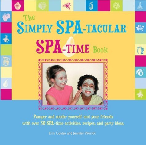 The Simply Spa-Tacular Spa-Time Book: Pamper and Soothe Yourself and Your Friends with Over 30 Spa-Time Activities, Recipes, and Party Ideas. by Erin Conley (1-Feb-2004) Paperback