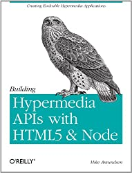 Building Hypermedia APIs with HTML5 and Node: Creating Evolvable Hypermedia Applications