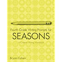 Fourth Grade Writing Prompts for Seasons: A Creative Writing Workbook (The Writing Prompts Workbook Series 15) (English Edition)
