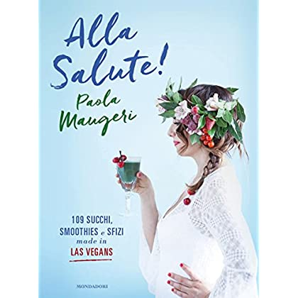 Alla Salute! 109 Succhi, Smoothies E Sfizi Made In Las Vegans