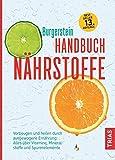 Produkt-Bild: Handbuch Nährstoffe: Vorbeugen und heilen durch ausgewogene Ernährung: Alles über Vitamine, Mineralstoffe und Spurenelemente