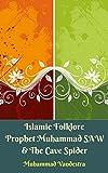 इस्लामी लोकगीत पैगंबर मुहम्मद देखा और गुफा स्पाइडर (Islamic Folklore Prophet Muhammad SAW & The Cave Spider) (Hindi Edition)