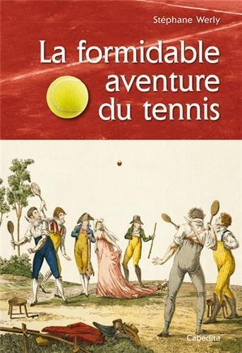 FORMIDABLE AVENTURE DU TENNIS de STEPHANE WERLY (2 mai 2013) Broché