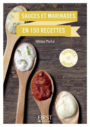 Sauces et marinades en 150 recettes par Héloïse Martel
