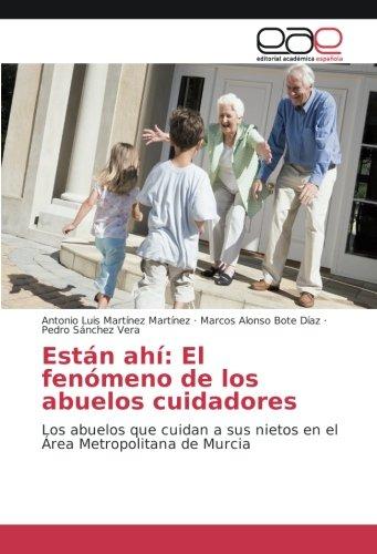 Están ahí: El fenómeno de los abuelos cuidadores: Los abuelos que cuidan a sus nietos en el Área Metropolitana de Murcia