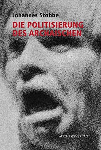 Die Politisierung des Archaischen: Studien zu Transformationen der griechischen Tragödie im deutsch- und englischsprachigen Drama und Theater seit den 1960er Jahren