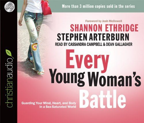 Every Young Woman's Battle: Guarding Your Mind, Heart, and Body in a Sex-Saturated World by Shannon Ethridge (2012-03-01)