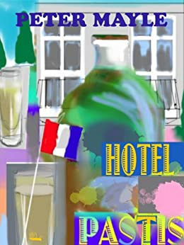 Hotel Pastis by [Mayle, Peter]