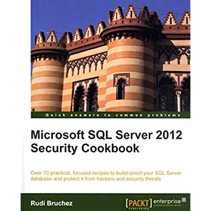 [(Microsoft SQL Server 2012 Security Cookbook)] [By (author) Rudi Bruchez] published on (September, 2012)