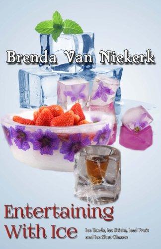 Entertaining With Ice: Ice Bowls, Ice Sticks, Iced Fruit and Ice Shot Glasses