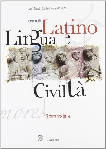 Corso di latino. Lingua e civilt. Grammatica. Per le Scuole superiori