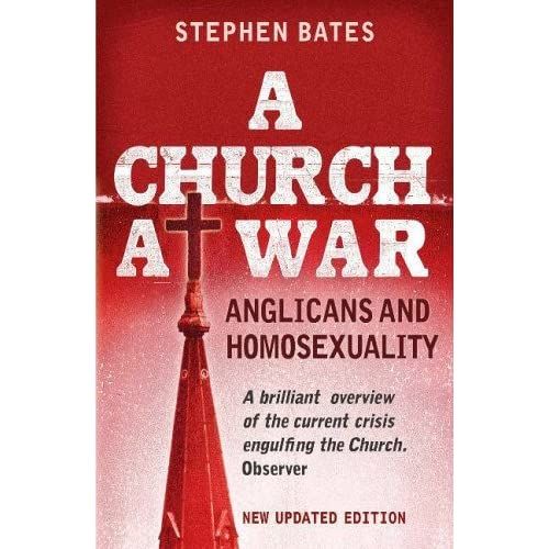 A Church At War: Anglicans and Homosexuality by Stephen Bates (2005-08-15)